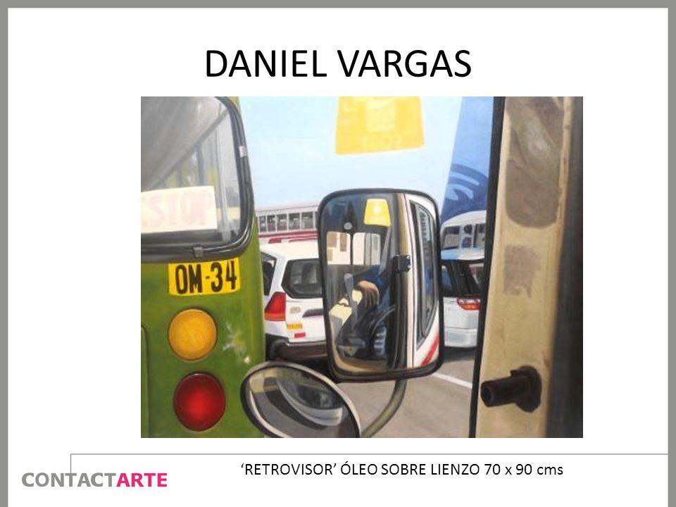 DANIEL VARGAS RETROVISOR ÓLEO SOBRE LIENZO 70 x 90 cms