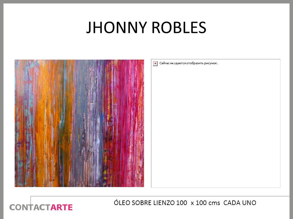 JHONNY ROBLES ÓLEO SOBRE LIENZO 100 x 100 cms CADA UNO