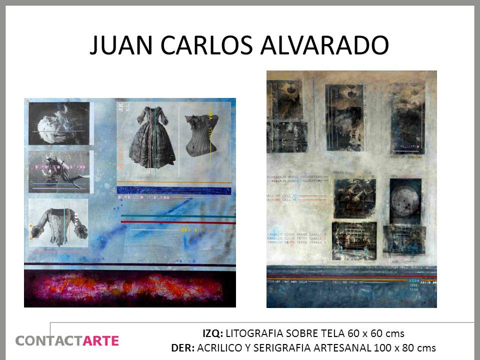 JUAN CARLOS ALVARADO IZQ: LITOGRAFIA SOBRE TELA 60 x 60 cms DER: ACRILICO Y SERIGRAFIA ARTESANAL 100 x 80 cms