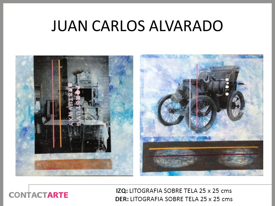 JUAN CARLOS ALVARADO IZQ: LITOGRAFIA SOBRE TELA 25 x 25 cms DER: LITOGRAFIA SOBRE TELA 25 x 25 cms