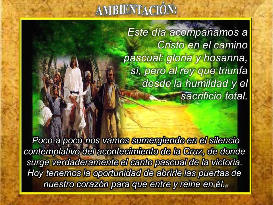 Ambientación: Una cruz desnuda, adornada con palmas o ramos de olivo, y sobre ella un cartel: ¡Hosanna! Ambientación: Una cruz desnuda, adornada con p