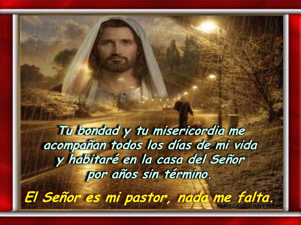 El Señor es mi pastor, nada me falta. El Señor es mi pastor, nada me falta. Preparas una mesa ante mí, enfrente de mis enemigos; me unges la cabeza co