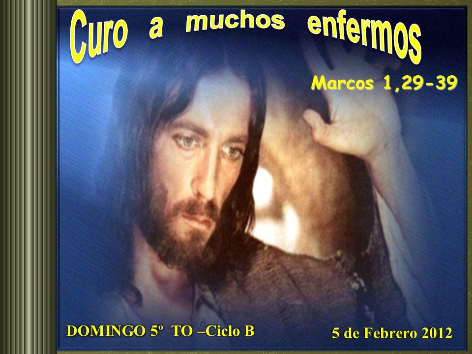 Marcos 1,29-39 5 de Febrero 2012 5 de Febrero 2012