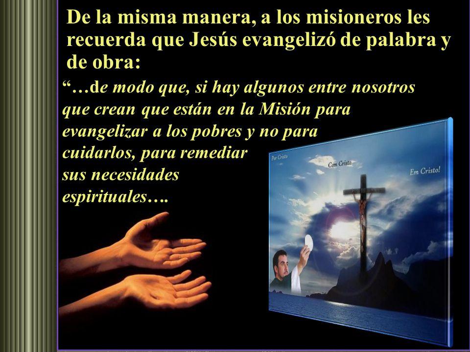 Cuando sirvan a los pobres de esta forma, serán verdaderas Hijas de la Caridad, esto es, hijas de Dios, e imitarán a Jesucristo; porque, hermanas mías