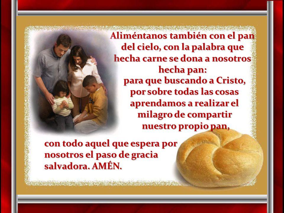 Tú, Padre bondadoso,Tú, Padre bondadoso, no cesas de enriquecernos con tus dones.no cesas de enriquecernos con tus dones. Tú eres la fuente de la vida
