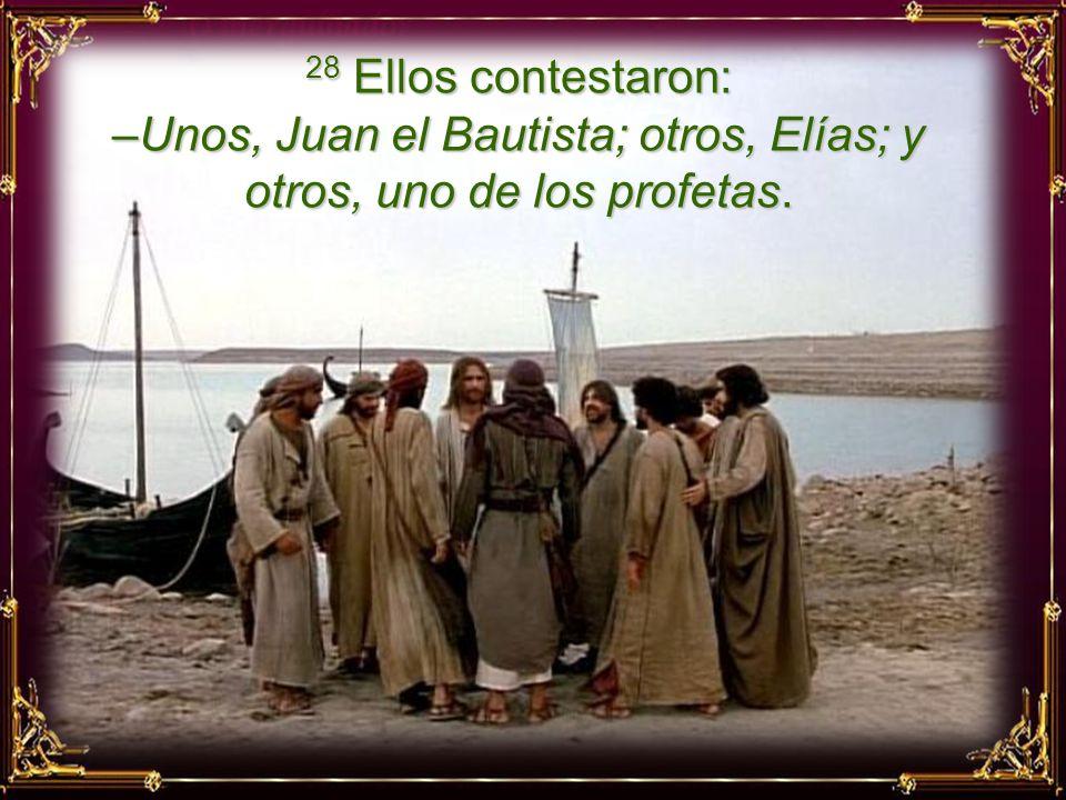 27 En aquel tiempo, Jesús y sus discípulos se dirigieron a los pueblos de Cesarea de Filipo; por el camino, preguntó a sus discípulos: –¿Quién dice la gente que soy yo?