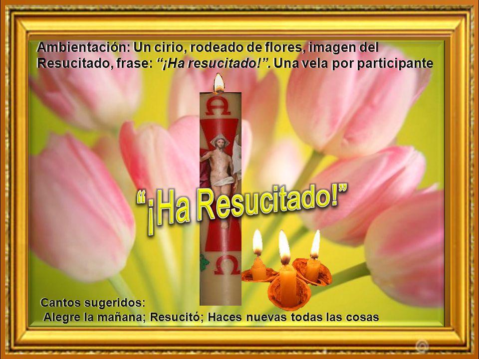 Ambientación: Un cirio, rodeado de flores, imagen del Resucitado, frase: ¡Ha resucitado!.