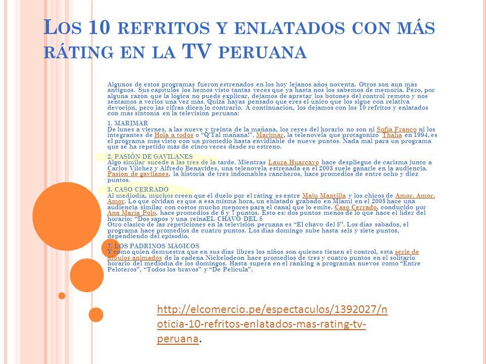 L OS 10 REFRITOS Y ENLATADOS CON MÁS RÁTING EN LA TV PERUANA Algunos de estos programas fueron estrenados en los hoy lejanos años noventa.