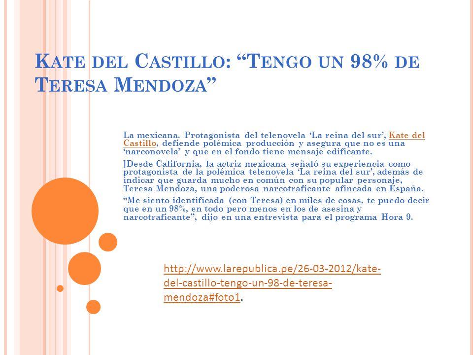K ATE DEL C ASTILLO : T ENGO UN 98% DE T ERESA M ENDOZA La mexicana.