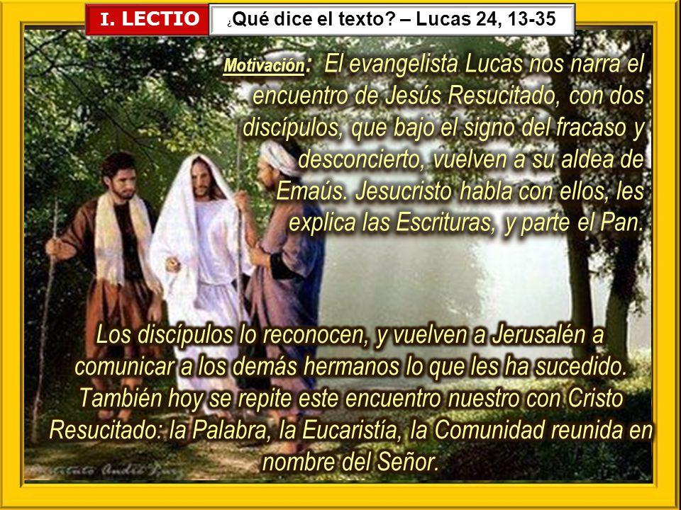I. LECTIO ¿ Qué dice el texto? – Lucas 24, 13-35