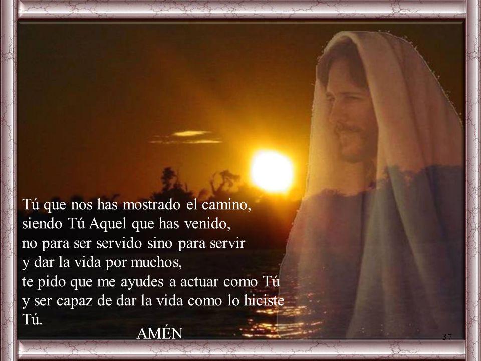 Señor Jesús, ayúdame a ser el más importante, el primero, por ser el que más ama, el que más ayuda, el que más se brinda por el otro, el que está pend