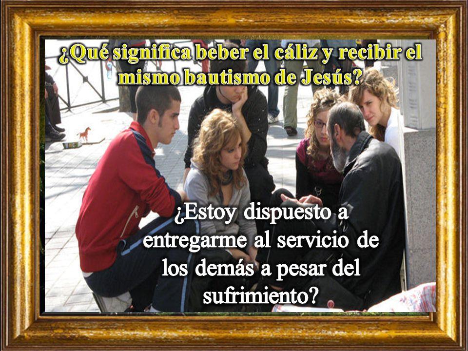 ¿Qué expresa el pedido que hacen Santiago y Juan al Señor?, ¿qué buscaban con eso?, en qué circunstancias actúo de la misma manera?, ¿por qué?