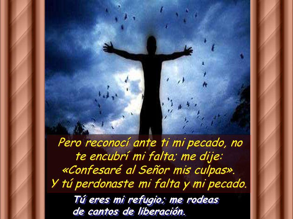 Salmo 31 Tú eres mi refugio; me rodeas de cantos de liberación Tú eres mi refugio; me rodeas de cantos de liberación Dichoso el que ve olvidada su cul