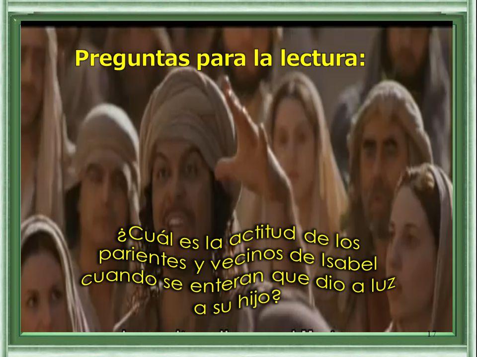 Cada uno puede leer en voz alta el versículo que más le llamó la atención 16 Evangelio de nuestro Señor Jesucristo según san Lucas 1, 57-66. 80 A Isab