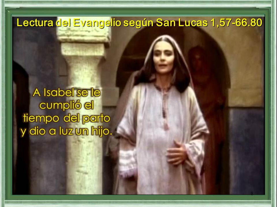 Lectura del Evangelio según San Lucas 1,57-66.80 8