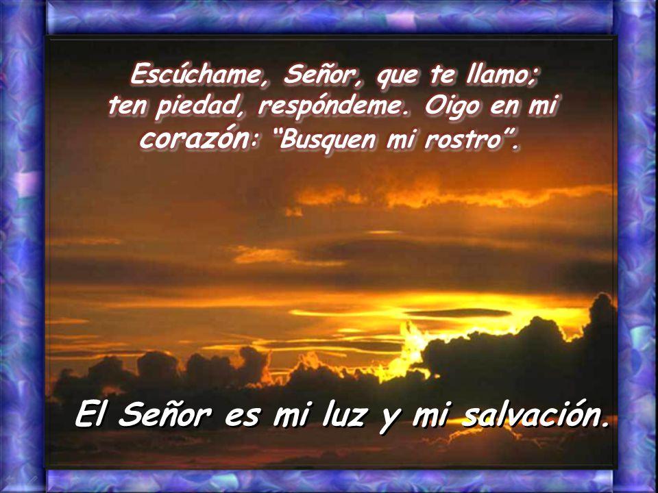 Salmo 26 El Señor es mi luz y mi salvación. El Señor es mi luz y mi salvación.