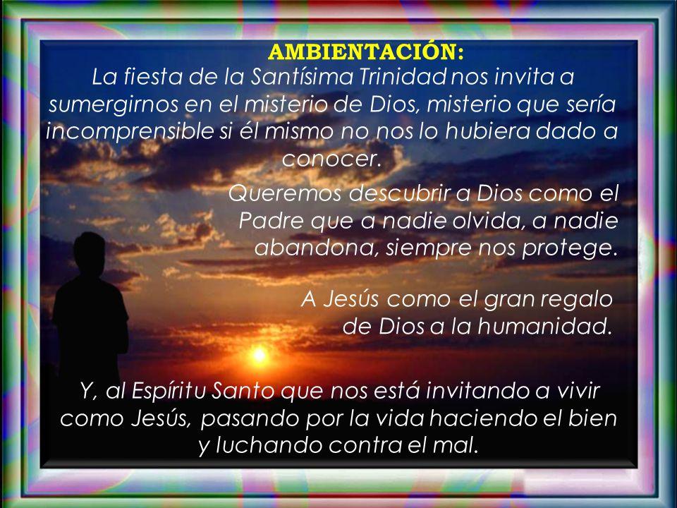 Ambientación: Un corazón grande de cartulina sobre el que se encenderán tres cirios con las palabras: Padre, Hijo y Espíritu Santo. Hijo Padre Espírit