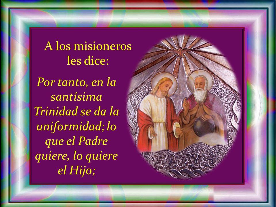 Un medio para practicar este respeto cordial, es representarme con frecuencia a las tres personas de la santísima Trinidad, que forman una sola unidad