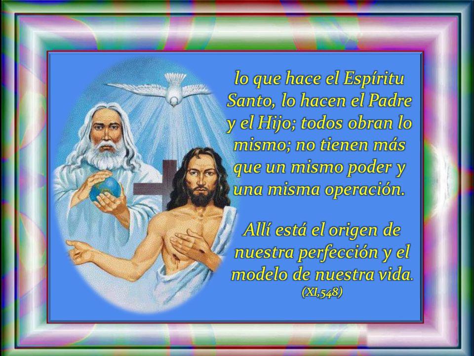 A los misioneros les dice: Por tanto, en la santísima Trinidad se da la uniformidad; lo que el Padre quiere, lo quiere el Hijo;