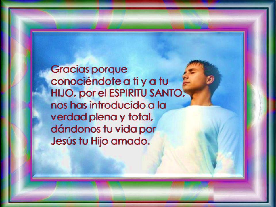 Dios Padre eterno y misericordioso, Tú te has dado a conocer y nos has enviado a tu HIJO para conocerte más plenamente, gracias por haber abierto tu c