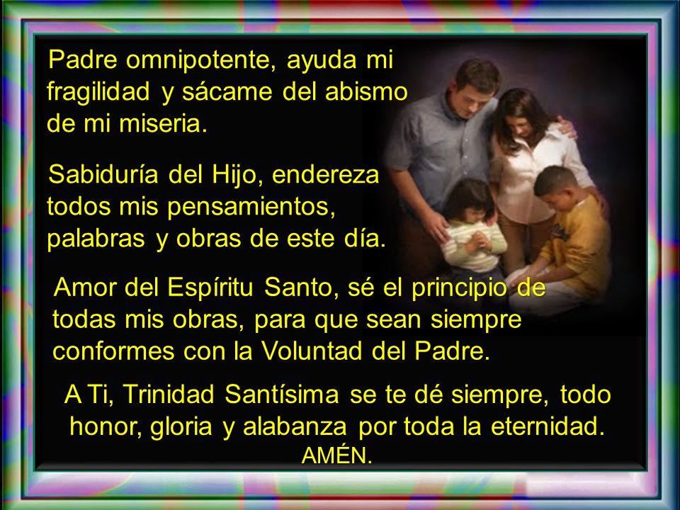 Creo en Ti Dios Padre, creo en Ti Dios Hijo, creo en Ti Dios Espíritu Santo, pero aumenten mi fe.