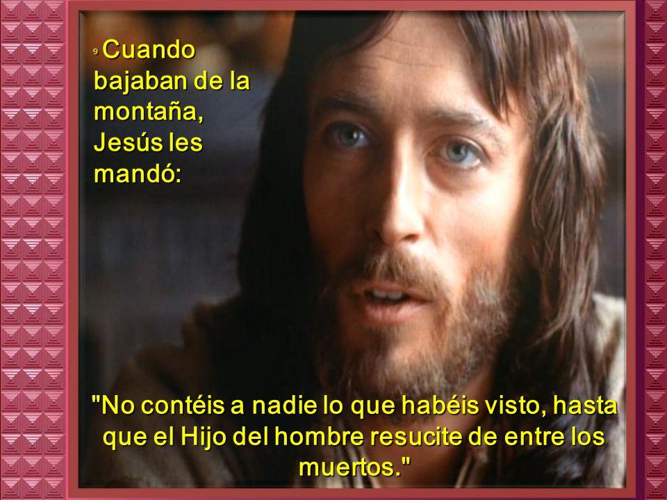 8 De pronto, al mirar alrededor, no vieron a nadie más que a Jesús, solo con ellos.