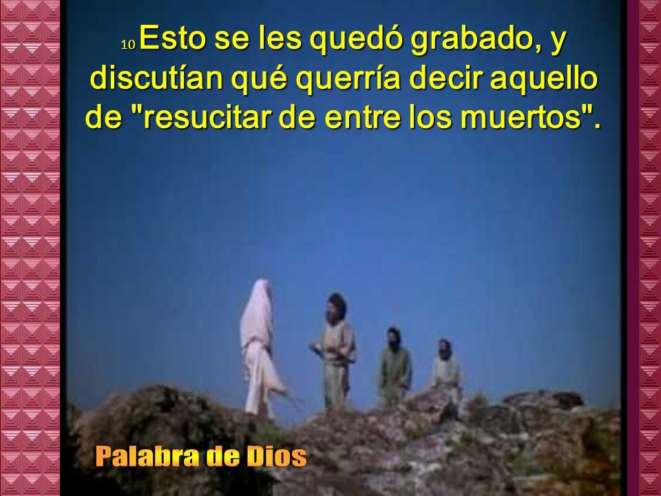 9 Cuando bajaban de la montaña, Jesús les mandó: No contéis a nadie lo que habéis visto, hasta que el Hijo del hombre resucite de entre los muertos.
