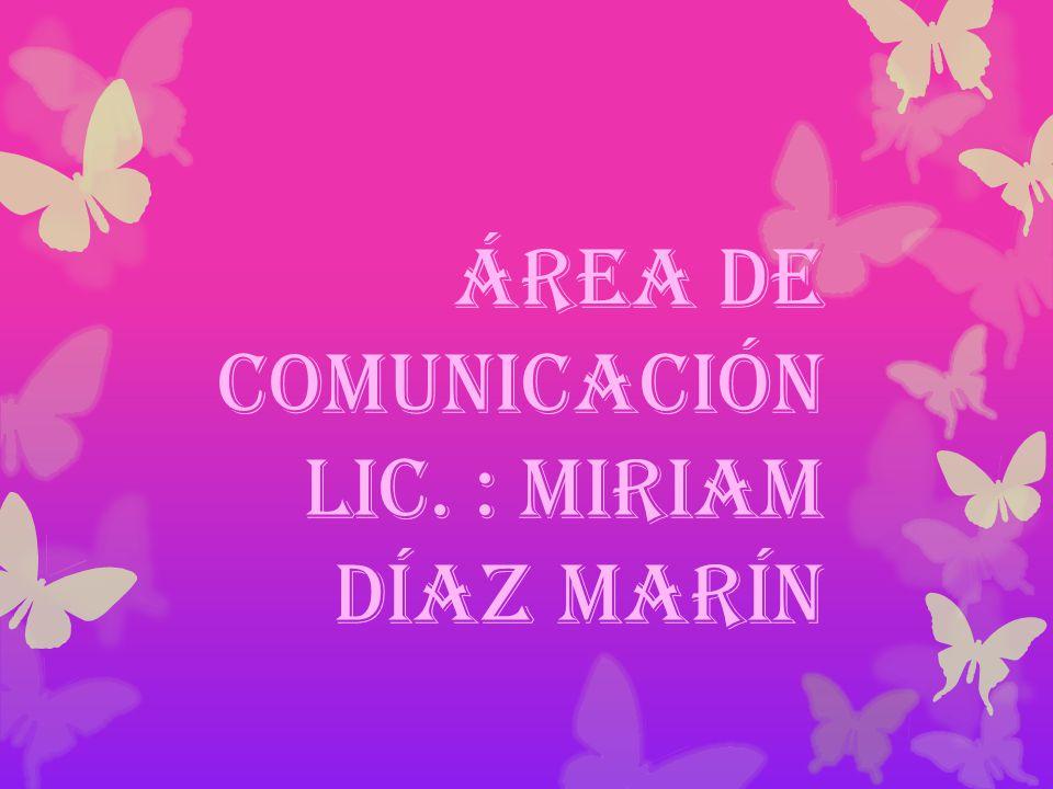Área de comunicación Lic. : Miriam Díaz Marín