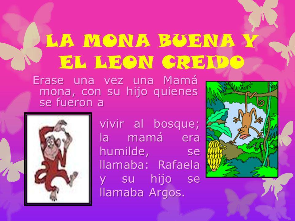 LA MONA BUENA Y EL LEON CREIDO Erase una vez una Mamá mona, con su hijo quienes se fueron a Erase una vez una Mamá mona, con su hijo quienes se fueron