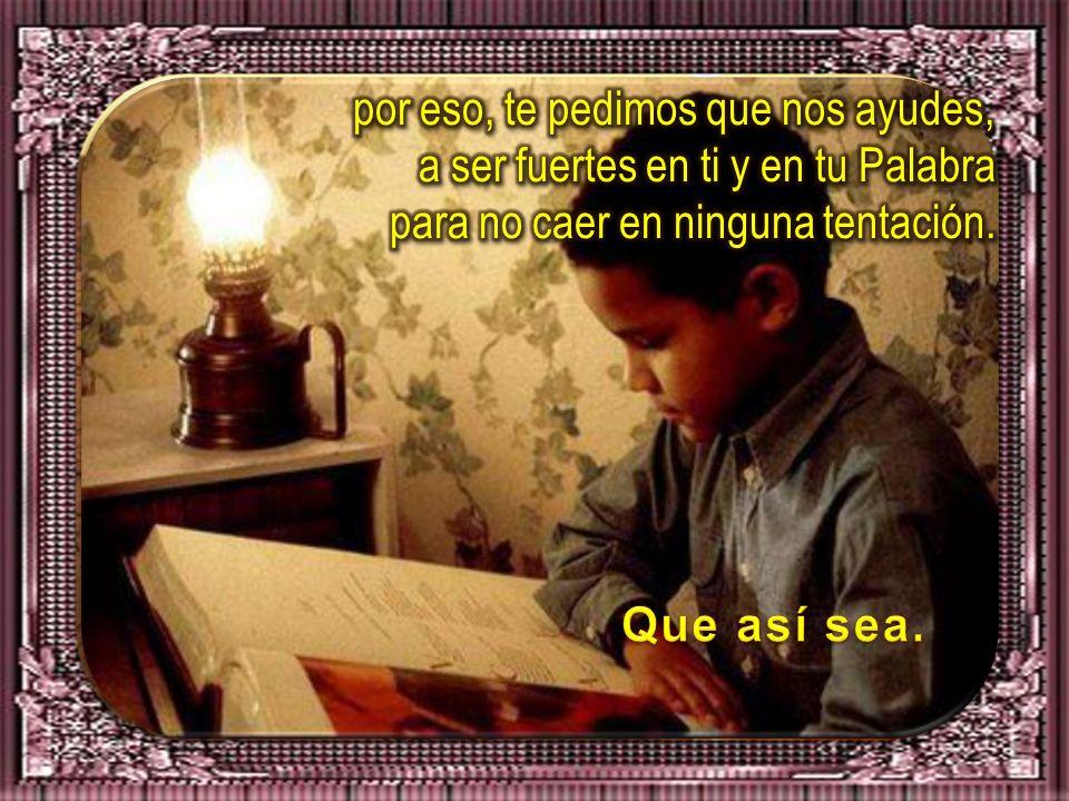 Señor, te pedimos, que nos llenes de tu Espíritu Santo, para estar atentos y vigilantes a todas las seducciones del mal, para que nada ni nadie nos se