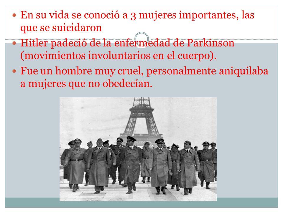 En su vida se conoció a 3 mujeres importantes, las que se suicidaron Hitler padeció de la enfermedad de Parkinson (movimientos involuntarios en el cue
