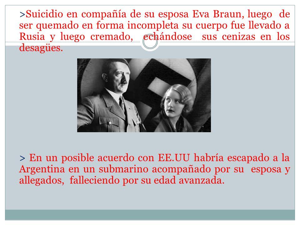 >Suicidio en compañía de su esposa Eva Braun, luego de ser quemado en forma incompleta su cuerpo fue llevado a Rusia y luego cremado, echándose sus ce