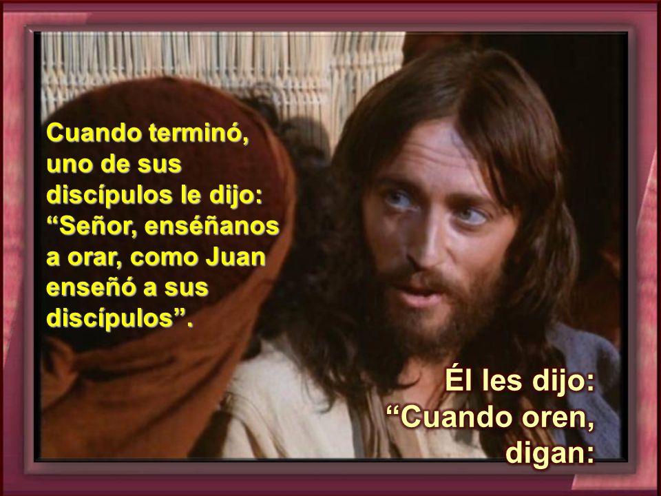 Lectura del Santo Evangelio según San Lucas 11, 1- 13 Un vez, estaba Jesús orando en cierto lugar