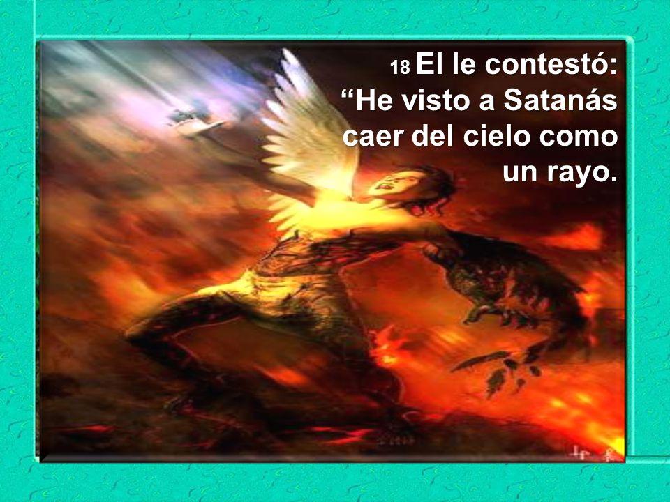 17 Los setenta y dos volvieron muy contentos y le dijeron: Señor, hasta los demonios se nos someten en tu nombre. 17 Los setenta y dos volvieron muy c