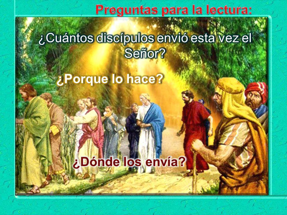 Lucas 10, 1-12, 17-20 En aquel Tiempo, designó el Señor otros setenta y dos y los envió por delante, de dos en dos, a todos los pueblos y lugares adon