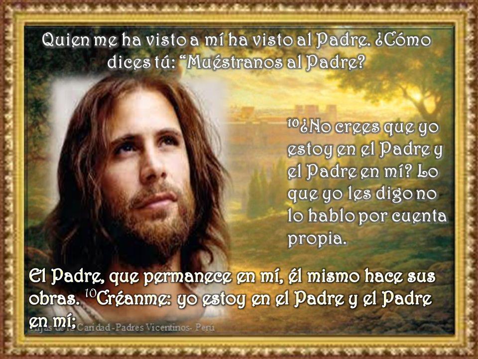 8 Felipe le dice: - Señor, muéstranos al Padre y nos basta. 9 Jesús le contesta: -Hace tanto que estoy con ustedes, ¿y todavía no me conoces, Felipe?