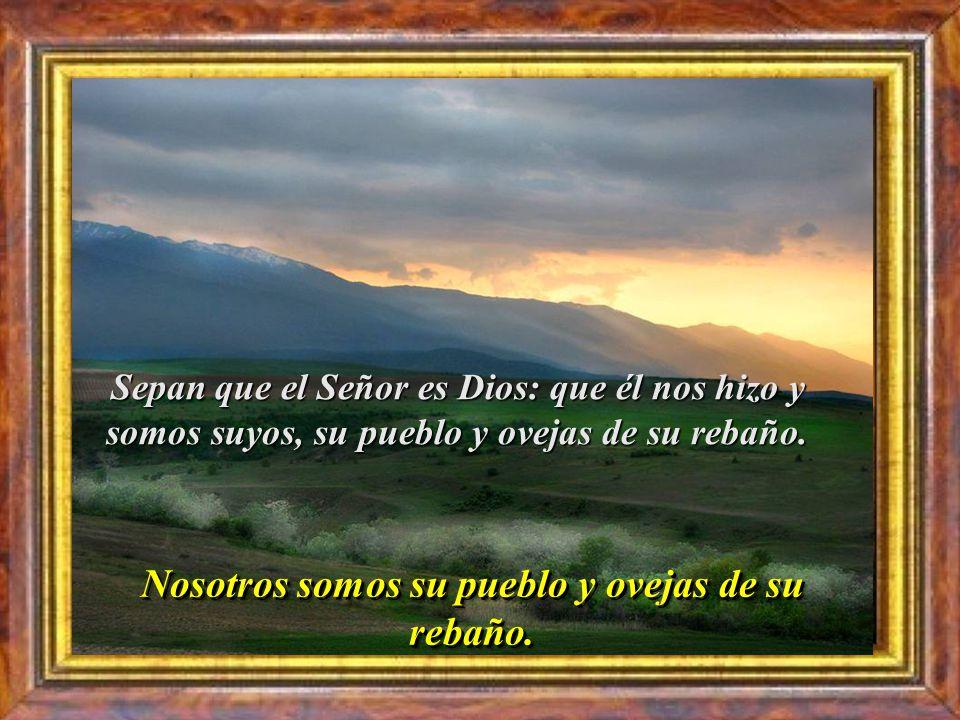 Salmo 99 Aclama al Señor, tierra entera, sirvan al Señor con alegría, entren en su presencia con vítores Aclama al Señor, tierra entera, sirvan al Señ