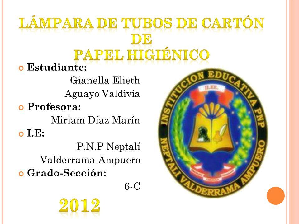 Estudiante: Gianella Elieth Aguayo Valdivia Profesora: Miriam Díaz Marín I.E: P.N.P Neptalí Valderrama Ampuero Grado-Sección: 6-C