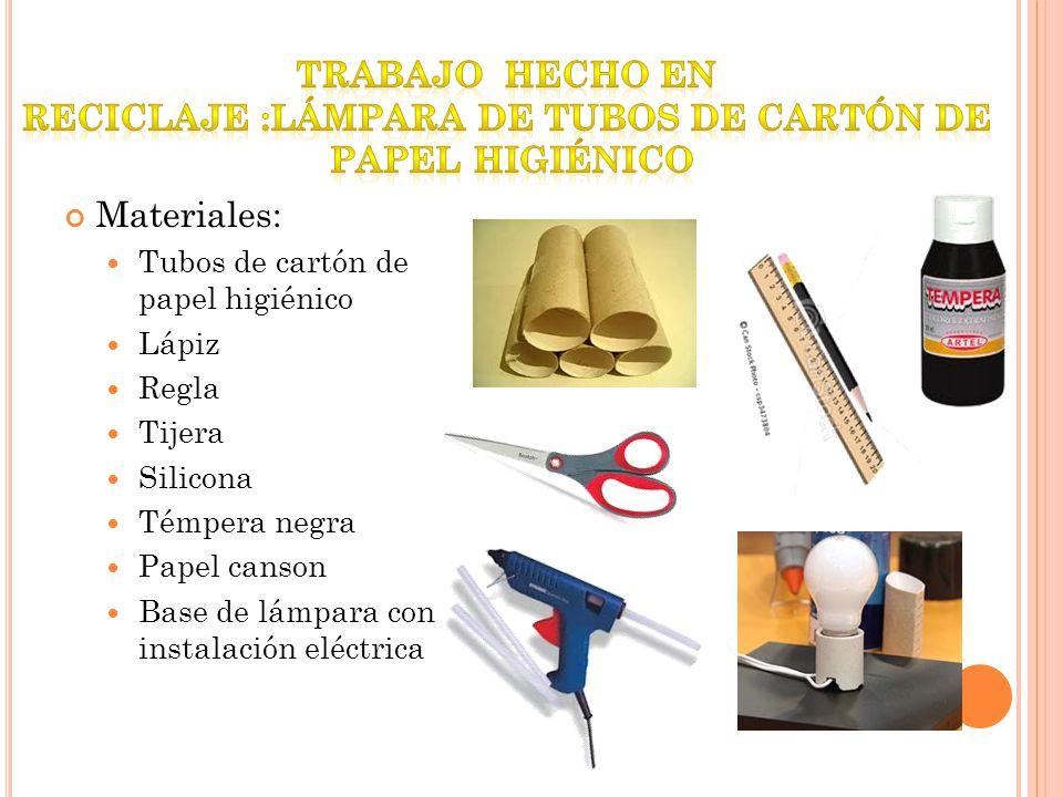 Materiales: Tubos de cartón de papel higiénico Lápiz Regla Tijera Silicona Témpera negra Papel canson Base de lámpara con instalación eléctrica