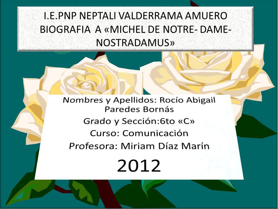 I.E.PNP NEPTALI VALDERRAMA AMUERO BIOGRAFIA A «MICHEL DE NOTRE- DAME- NOSTRADAMUS»