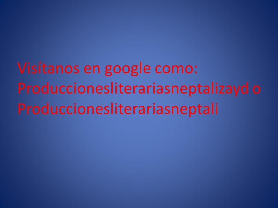 Visítanos en google como: Produccionesliterariasneptalizayd o Produccionesliterariasneptali