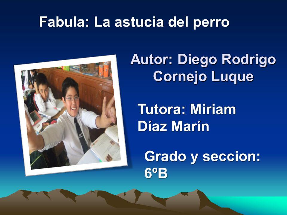 Autor: Diego Rodrigo Cornejo Luque Fabula: La astucia del perro Tutora: Miriam Díaz Marín Grado y seccion: 6ºB