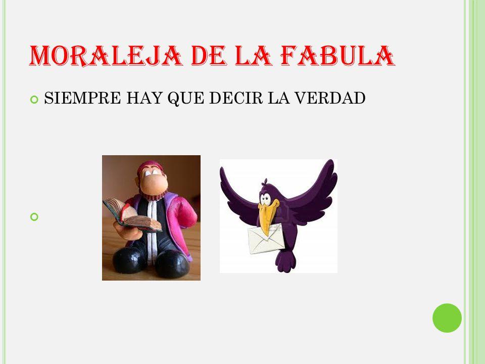MORALEJA DE LA FABULA SIEMPRE HAY QUE DECIR LA VERDAD