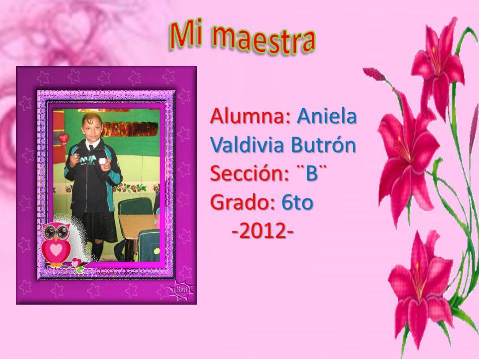 Alumna: Aniela Valdivia Butrón Sección: ¨B¨ Grado: 6to -2012- -2012-