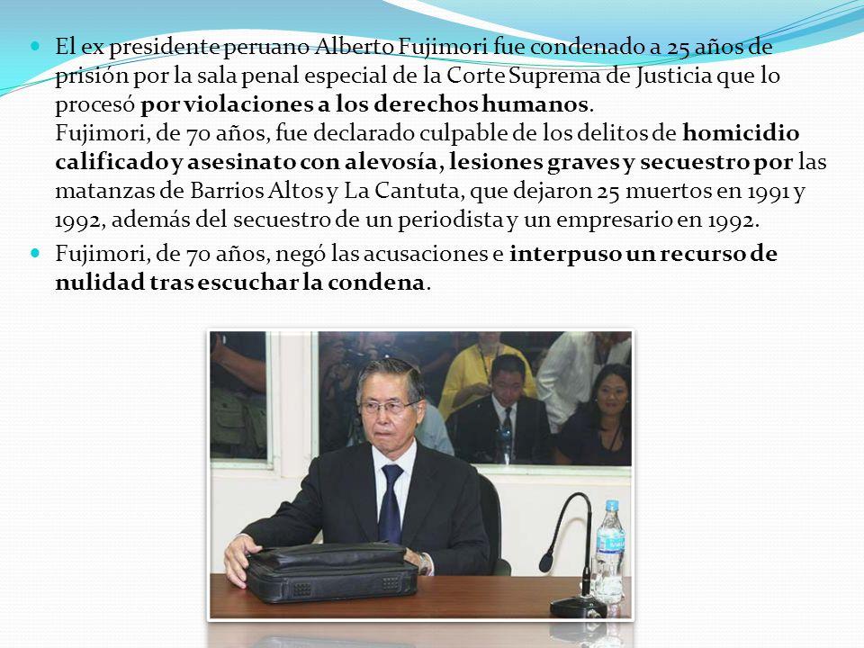 El ex presidente peruano Alberto Fujimori fue condenado a 25 años de prisión por la sala penal especial de la Corte Suprema de Justicia que lo procesó por violaciones a los derechos humanos.