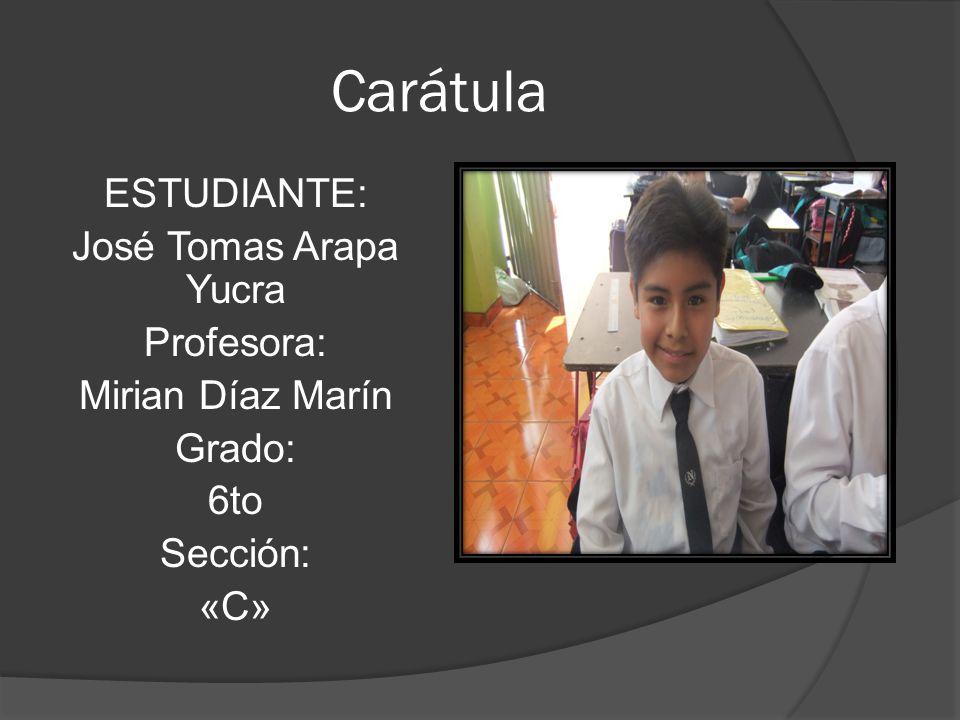Carátula ESTUDIANTE: José Tomas Arapa Yucra Profesora: Mirian Díaz Marín Grado: 6to Sección: «C»