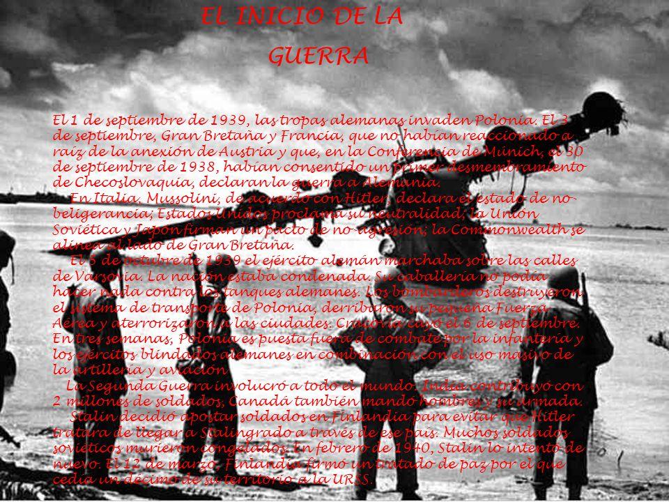 EL INICIO DE LA GUERRA El 1 de septiembre de 1939, las tropas alemanas invaden Polonia. El 3 de septiembre, Gran Bretaña y Francia, que no habían reac
