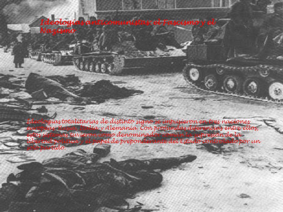 Ideologías anticomunistas: el Fascismo y el Nazismo Ideologías totalitarias de distinto signo se impusieron en tres naciones europeas: Rusia, Italia y