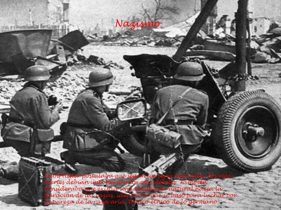 Nazismo Adolf Hitler postulaba que según las leyes naturales, los más fuertes debían imponerse a los más débiles. También consideraba que existía una