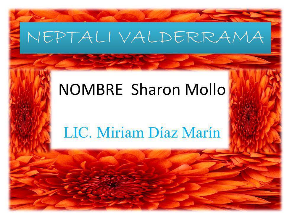 NOMBRE Sharon Mollo LIC. Miriam Díaz Marín NEPTALI VALDERRAMA